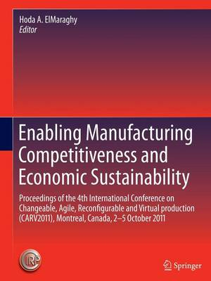 Enabling Manufacturing Competitiveness and Economic Sustainability: Proceedings of the 4th International Conference on Changeable, Agile, Reconfigurable and Virtual production (CARV2011), Montreal, Canada, 2-5 October 2011 (Hardback)