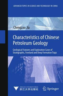 Characteristics of Chinese Petroleum Geology: Geological Features and Exploration Cases of Stratigraphic, Foreland and Deep Formation Traps - Advanced Topics in Science and Technology in China (Hardback)