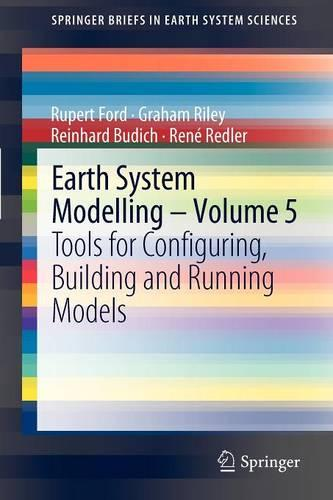 Earth System Modelling - Volume 5: Tools for Configuring, Building and Running Models - SpringerBriefs in Earth System Sciences (Paperback)