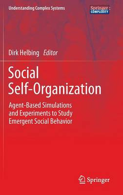 Social Self-Organization: Agent-Based Simulations and Experiments to Study Emergent Social Behavior - Understanding Complex Systems (Hardback)