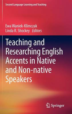 Teaching and Researching English Accents in Native and Non-native Speakers - Second Language Learning and Teaching (Hardback)