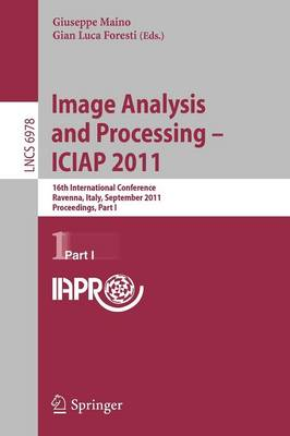 Image Analysis and Processing -- ICIAP 2011: 16th International Conference, Ravenna, Italy, September 14-16, 2011, Proceedings, Part I - Lecture Notes in Computer Science 6978 (Paperback)