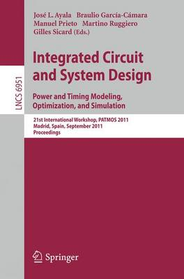 Integrated Circuit and System Design. Power and Timing Modeling, Optimization and Simulation: 21st International Workshop, PATMOS 2011, Madrid, Spain, September 26-29, 2011, Proceedings - Theoretical Computer Science and General Issues 6951 (Paperback)