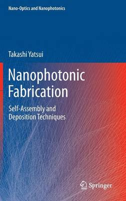 Nanophotonic Fabrication: Self-Assembly and Deposition Techniques - Nano-Optics and Nanophotonics (Hardback)