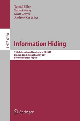 Information Hiding: 13th International Conference, IH 2011, Prague, Czech Republic, May 18-20, 2011, Revised Selected Papers - Lecture Notes in Computer Science 6958 (Paperback)