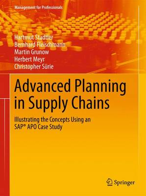 Advanced Planning in Supply Chains: Illustrating the Concepts Using an SAP (R) APO Case Study - Management for Professionals (Hardback)
