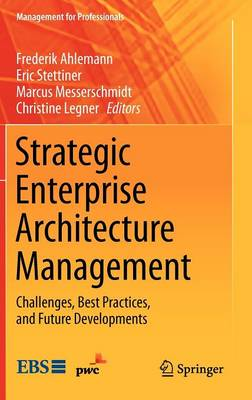 Strategic Enterprise Architecture Management: Challenges, Best Practices, and Future Developments - Management for Professionals (Hardback)
