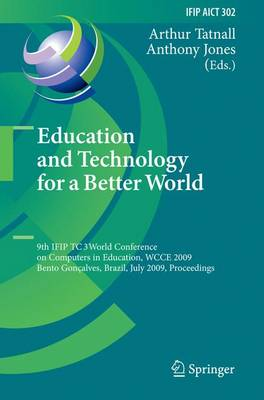 Education and Technology for a Better World: 9th IFIP TC 3 World Conference on Computers in Education, WCCE 2009, Bento Goncalves, Brazil, July 27-31, 2009, Proceedings - IFIP Advances in Information and Communication Technology 302 (Paperback)