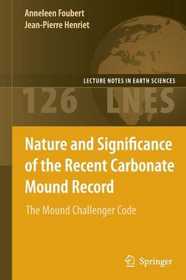 Nature and Significance of the Recent Carbonate Mound Record: The Mound Challenger Code - Lecture Notes in Earth Sciences 126 (Paperback)