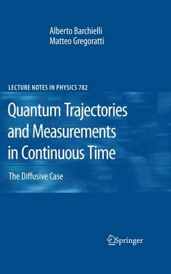 Quantum Trajectories and Measurements in Continuous Time: The Diffusive Case - Lecture Notes in Physics 782 (Paperback)
