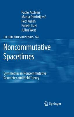 Noncommutative Spacetimes: Symmetries in Noncommutative Geometry and Field Theory - Lecture Notes in Physics 774 (Paperback)