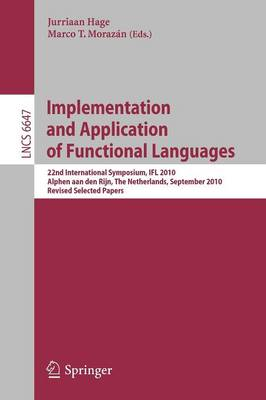 Implementation and Application of Functional Languages: 22nd International Symposium, IFL 2010, Alphen aan den Rijn, The Netherlands, September 1-3, 2010, Revised Selected Papers - Lecture Notes in Computer Science 6647 (Paperback)
