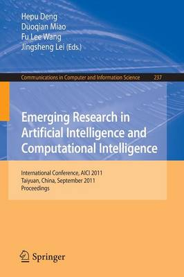 Emerging Research in Artificial Intelligence and ComputationaI Intelligence: International Conference, AICI 2011, Taiyuan, China, September 23-25, 2011. Proceedings - Communications in Computer and Information Science 237 (Paperback)