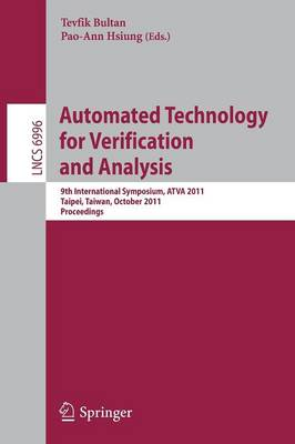 Automated Technology for Verification and Analysis: 9th International Symposium, ATVA 2011, Taipei, Taiwan, October 11-14, 2011, Proceedings - Lecture Notes in Computer Science 6996 (Paperback)