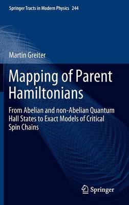 Mapping of Parent Hamiltonians: From Abelian and non-Abelian Quantum Hall States to Exact Models of Critical Spin Chains - Springer Tracts in Modern Physics 244 (Hardback)
