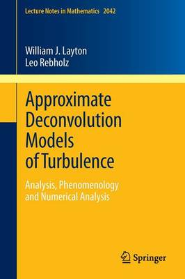 Approximate Deconvolution Models of Turbulence: Analysis, Phenomenology and Numerical Analysis - Lecture Notes in Mathematics 2042 (Paperback)