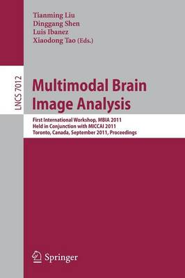 Multimodal Brain Image Analysis: First International Workshop, MBIA 2011, Held in Conjunction with MICCAI 2011, Toronto, Canada, September 18, 2011, Proceedings - Lecture Notes in Computer Science 7012 (Paperback)