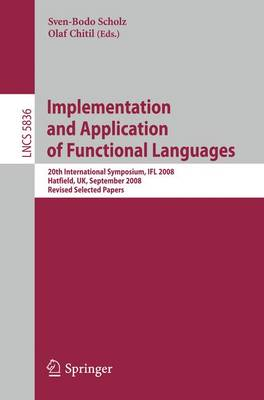 Implementation and Application of Functional Languages: 20th International Symposium, IFL 2008, Hatfield, UK, September 10-12, 2008. Revised Selected Papers - Lecture Notes in Computer Science 5836 (Paperback)