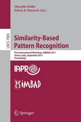 Similarity-Based Pattern Recognition: First International Workshop, SIMBAD 2011, Venice, Italy, September 28-30, 2011, Proceedings - Lecture Notes in Computer Science 7005 (Paperback)