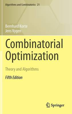 Combinatorial Optimization: Theory and Algorithms - Algorithms and Combinatorics 21 (Hardback)