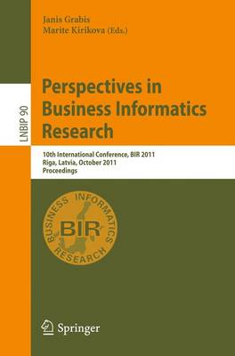 Perspectives in Business Informatics Research: 10th International Conference, BIR 2011, Riga, Latvia, October 6-8, 2011, Proceedings - Lecture Notes in Business Information Processing 90 (Paperback)