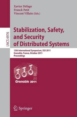 Stabilization, Safety, and Security of Distributed Systems: 13th International Symposium, SSS 2011, Grenoble, France, October 10-12, 2011, Proceedings - Lecture Notes in Computer Science 6976 (Paperback)