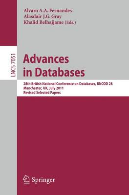 Advances in Databases: 28th British National Conference on Databases, BNCOD 28, Manchester, UK, July 12-14, 2011, Revised Selected Papers - Lecture Notes in Computer Science 7051 (Paperback)