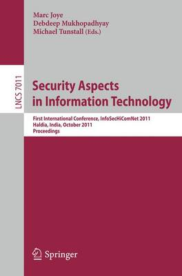 Security Aspects in Information Technology: First International Conference, InfoSecHiComNet 2011, Haldia, India, October 19-22, 2011. Proceedings - Security and Cryptology 7011 (Paperback)