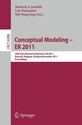 Conceptual Modeling - ER 2011: 30th International Conference on Conceptual Modeling, Brussels, Belgium, October 31 - November 3, 2011. Proceedings - Information Systems and Applications, incl. Internet/Web, and HCI 6998 (Paperback)