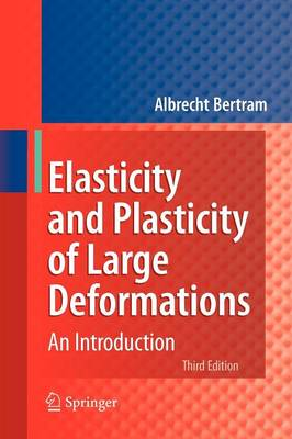 Elasticity and Plasticity of Large Deformations: An Introduction (Paperback)