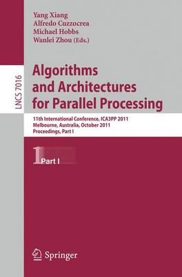 Algorithms and Architectures for Parallel Processing, Part I: 11th International Conference, ICA3PP 2011, Melbourne, Australia,October 24-26, 2011, Proceedings, Part I - Lecture Notes in Computer Science 7016 (Paperback)
