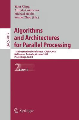 Algorithms and Architectures for Parallel Processing, Part II: 11th International Conference, ICA3PP 2011, Workshops, Melbourne, Australia, October 24-26, 2011, Proceedings, Part II - Lecture Notes in Computer Science 7017 (Paperback)