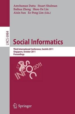Social Informatics: Third International Conference, SocInfo 2011, Singapore, October 6-8, 2011, Proceedings - Lecture Notes in Computer Science 6984 (Paperback)
