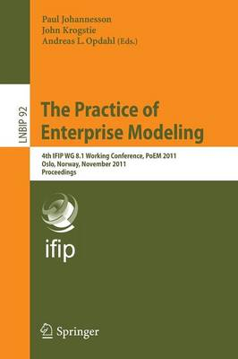 The Practice of Enterprise Modeling: 4th IFIP WG 8.1 Working Conference, PoEM 2011 Oslo, Norway, November 2-3, 2011 Proceedings - Lecture Notes in Business Information Processing 92 (Paperback)