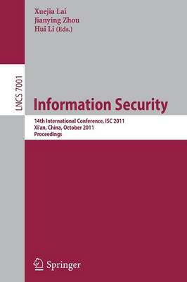 Information Security: 14th International Conference, ISC 2011, Xi'an, China, October 26-29, 2011, Proceedings - Lecture Notes in Computer Science 7001 (Paperback)