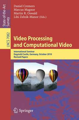 Video Processing and Computational Video: International Seminar, Dagstuhl Castle, Germany, October 10-15, 2010, Revised Papers - Image Processing, Computer Vision, Pattern Recognition, and Graphics 7082 (Paperback)