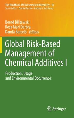 Global Risk-Based Management of Chemical Additives I: Production, Usage and Environmental Occurrence - The Handbook of Environmental Chemistry 18 (Hardback)