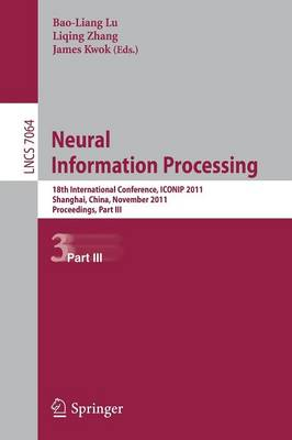 Neural Information Processing: 18th International Conference, ICONIP 2011, Shanghai,China, November 13-17, 2011, Proceedings, Part III - Theoretical Computer Science and General Issues 7064 (Paperback)