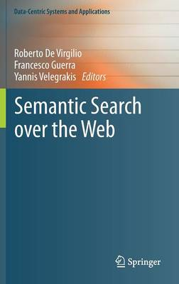 Semantic Search over the Web - Data-Centric Systems and Applications (Hardback)