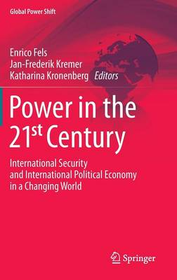 Power in the 21st Century: International Security and International Political Economy in a Changing World - Global Power Shift (Hardback)