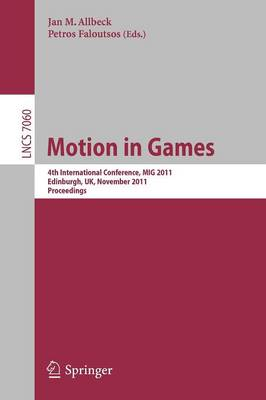 Motion in Games: 4th International Conference, MIG 2011, Edinburgh, United Kingdom, November 13-15, 2011, Proceedings - Image Processing, Computer Vision, Pattern Recognition, and Graphics 7060 (Paperback)