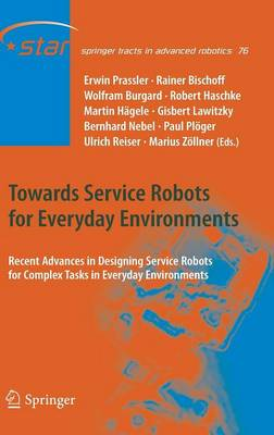 Towards Service Robots for Everyday Environments: Recent Advances in Designing Service Robots for Complex Tasks in Everyday Environments - Springer Tracts in Advanced Robotics 76 (Hardback)