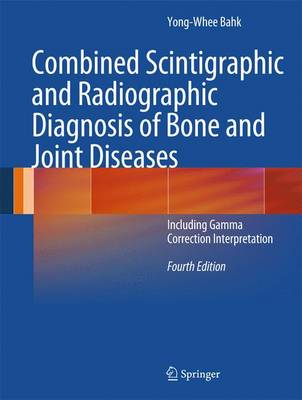 Combined Scintigraphic and Radiographic Diagnosis of Bone and Joint Diseases: Including Gamma Correction Interpretation (Hardback)