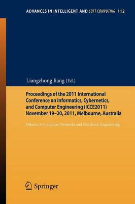 Proceedings of the 2011 International Conference on Informatics, Cybernetics, and Computer Engineering (ICCE2011) November 19-20, 2011, Melbourne, Australia: Volume 3: Computer Networks and Electronic Engineering - Advances in Intelligent and Soft Computing 112 (Paperback)