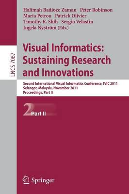 Visual Informatics: Sustaining Research and Innovations: Second International Visual Informatics Conference, IVIC 2011, Selangor, Malaysia, November 9-11, 2011, Proceedings, Part II - Image Processing, Computer Vision, Pattern Recognition, and Graphics 7067 (Paperback)
