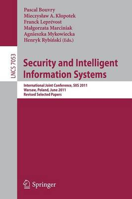 Security and Intelligent Information Systems: International Joint Confererence, SIIS 2011, Warsaw, Poland, June 13-14, 2011, Revised Selected Papers - Information Systems and Applications, incl. Internet/Web, and HCI 7053 (Paperback)