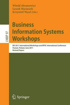 Business Information Systems Workshops: BIS 2011 International Workshops and BPSC International Conference, Poznan, Poland, June 15-17, 2011, Revised Papers - Lecture Notes in Business Information Processing 97 (Paperback)
