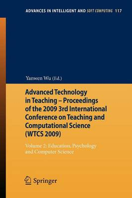 Advanced Technology in Teaching - Proceedings of the 2009 3rd International Conference on Teaching and Computational Science (WTCS 2009): Advanced Technology in Teaching - Proceedings of the 2009 3rd International Conference on Teaching and Computational Science (WTCS 2009) Education, Psychology and Computer Science Volume 2 - Advances in Intelligent and Soft Computing 117 (Paperback)