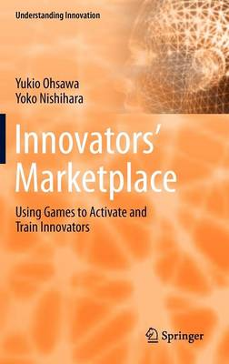 Innovators' Marketplace: Using Games to Activate and Train Innovators - Understanding Innovation (Hardback)