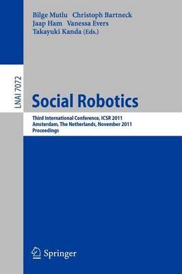 Social Robotics: Third International Conference on Social Robotics, ICSR 2011, Amsterdam, The Netherlands, November 24-25, 2011. Proceedings - Programming and Software Engineering 7072 (Paperback)